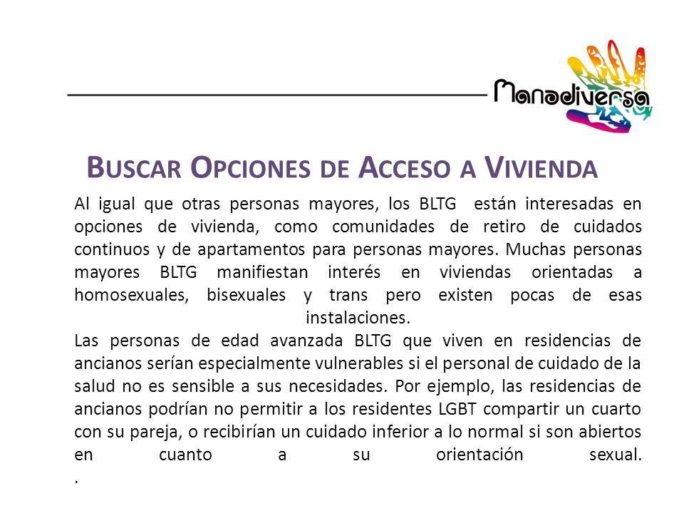 Al igual que otras personas mayores, los BLTG están interesadas en opciones de vivienda, como comunidades de retiro de cuidados continuos y de apartamentos para personas mayores.