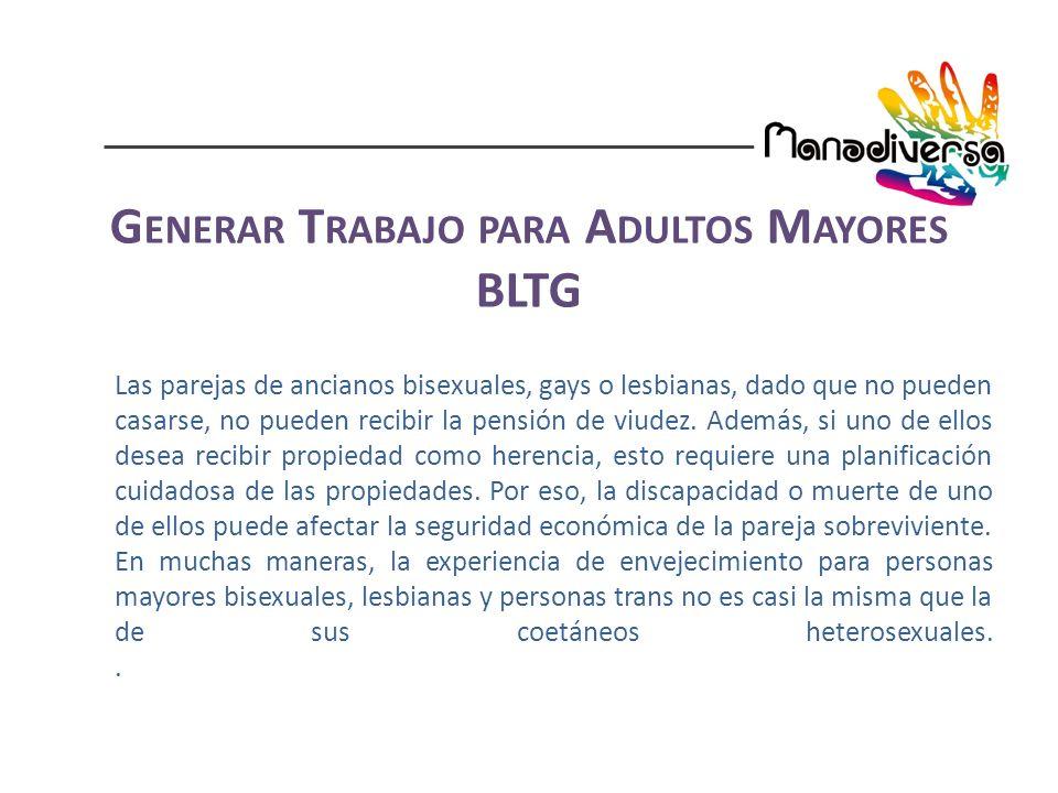 Las parejas de ancianos bisexuales, gays o lesbianas, dado que no pueden casarse, no pueden recibir la pensión de viudez.