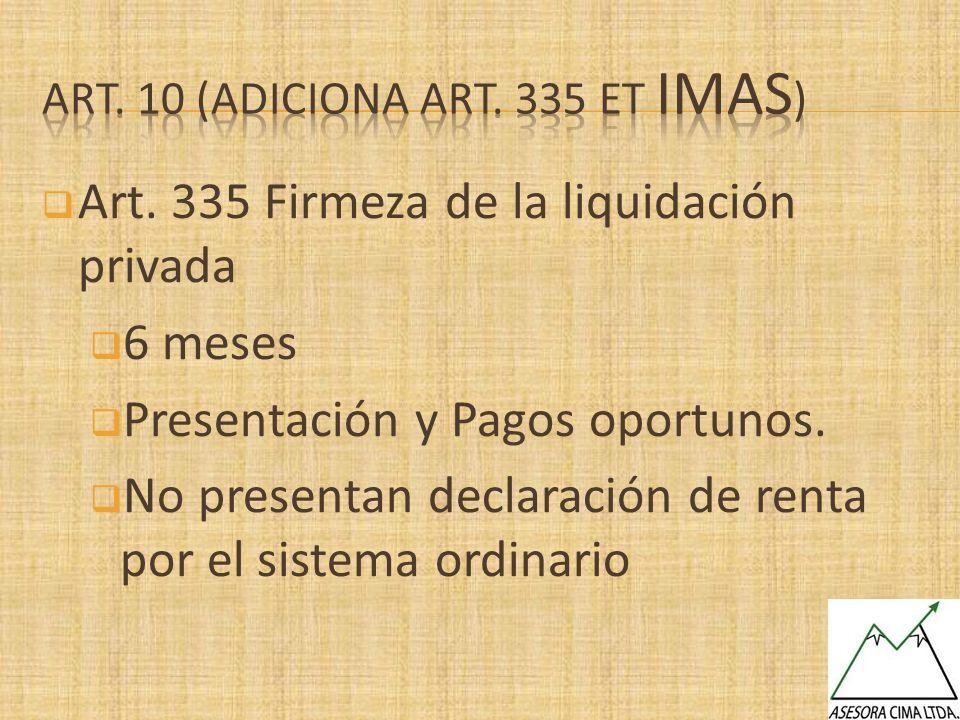 Art. 335 Firmeza de la liquidación privada 6 meses Presentación y Pagos oportunos. No presentan declaración de renta por el sistema ordinario