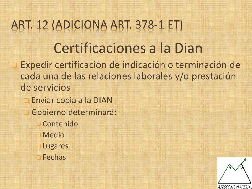Certificaciones a la Dian Expedir certificación de indicación o terminación de cada una de las relaciones laborales y/o prestación de servicios Enviar