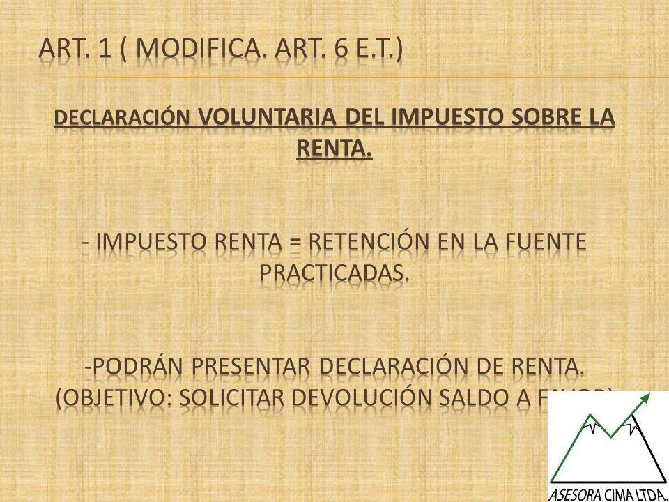 Declaraciones de renta años 2012 y 2013 Periodos no revisables No genera diferencia patrimonial ni renta liquida gravable Que no haya requerimiento especial.