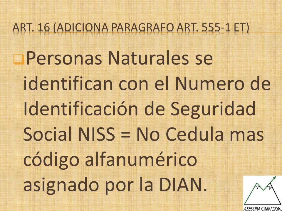 Personas Naturales se identifican con el Numero de Identificación de Seguridad Social NISS = No Cedula mas código alfanumérico asignado por la DIAN.