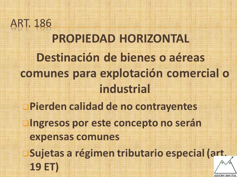 PROPIEDAD HORIZONTAL Destinación de bienes o aéreas comunes para explotación comercial o industrial Pierden calidad de no contrayentes Ingresos por es