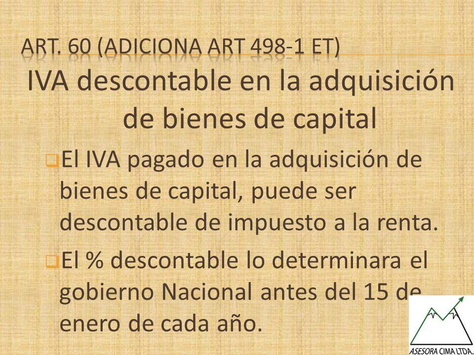 IVA descontable en la adquisición de bienes de capital El IVA pagado en la adquisición de bienes de capital, puede ser descontable de impuesto a la re