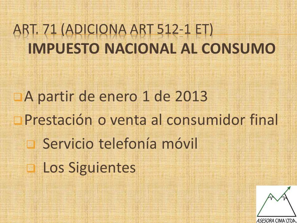 IMPUESTO NACIONAL AL CONSUMO A partir de enero 1 de 2013 Prestación o venta al consumidor final Servicio telefonía móvil Los Siguientes