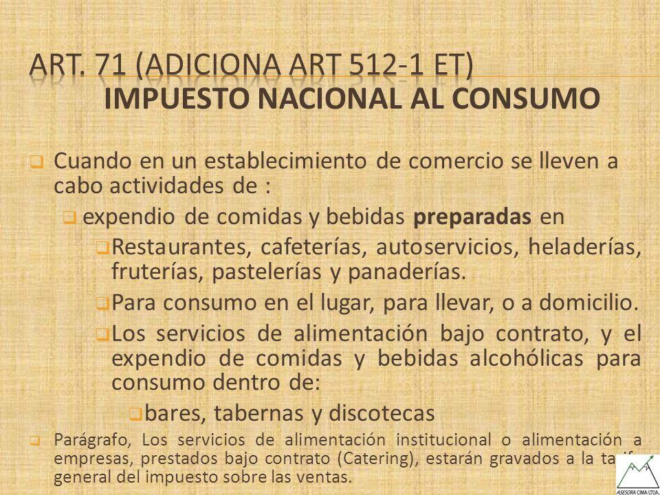 IMPUESTO NACIONAL AL CONSUMO Cuando en un establecimiento de comercio se lleven a cabo actividades de : expendio de comidas y bebidas preparadas en Re