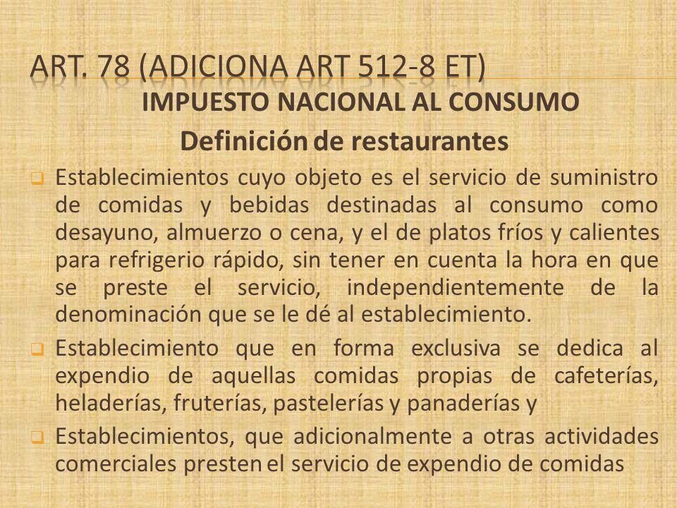 IMPUESTO NACIONAL AL CONSUMO Definición de restaurantes Establecimientos cuyo objeto es el servicio de suministro de comidas y bebidas destinadas al c