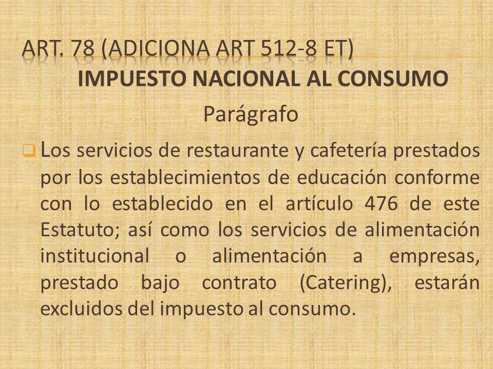 IMPUESTO NACIONAL AL CONSUMO Parágrafo L os servicios de restaurante y cafetería prestados por los establecimientos de educación conforme con lo estab