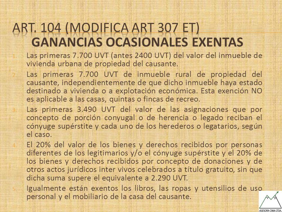 GANANCIAS OCASIONALES EXENTAS 1. Las primeras 7.700 UVT (antes 2400 UVT) del valor del inmueble de vivienda urbana de propiedad del causante. 2. Las p
