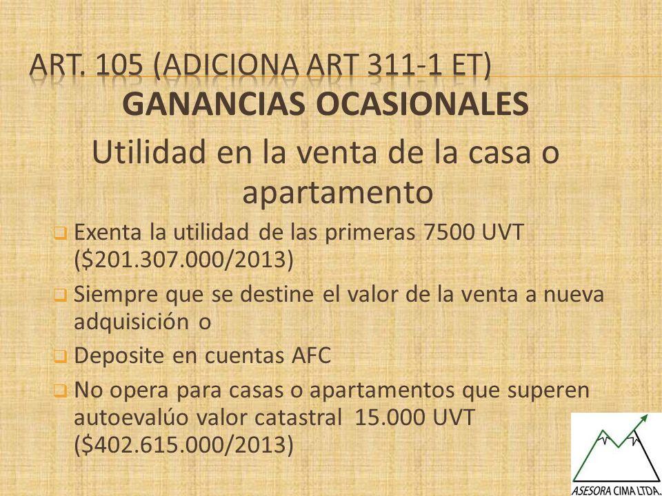 GANANCIAS OCASIONALES Utilidad en la venta de la casa o apartamento Exenta la utilidad de las primeras 7500 UVT ($201.307.000/2013) Siempre que se des