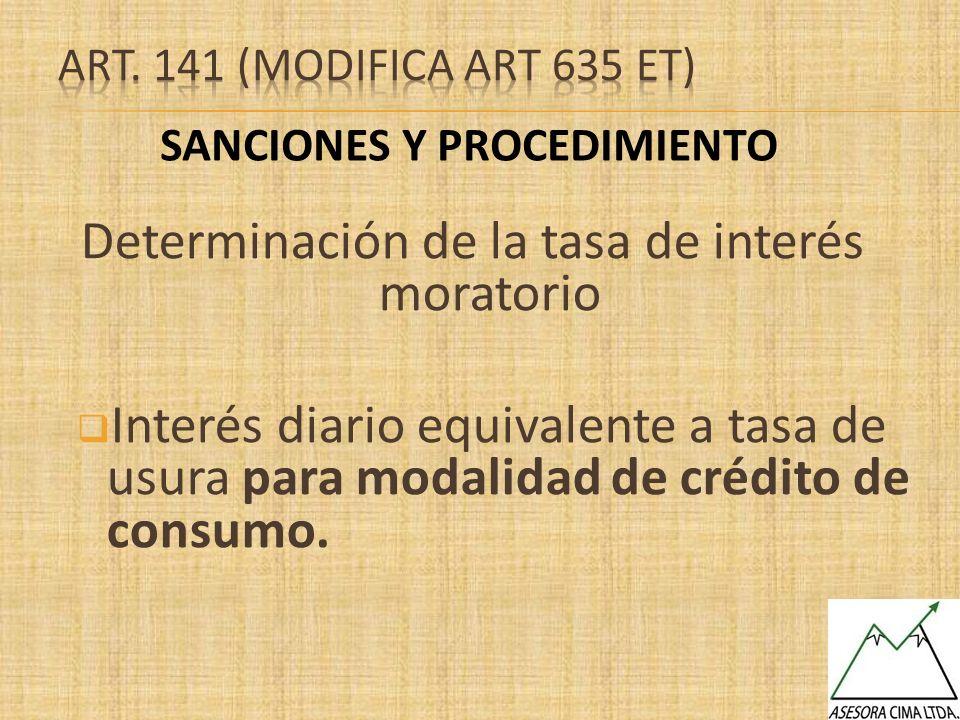 Determinación de la tasa de interés moratorio Interés diario equivalente a tasa de usura para modalidad de crédito de consumo. SANCIONES Y PROCEDIMIEN