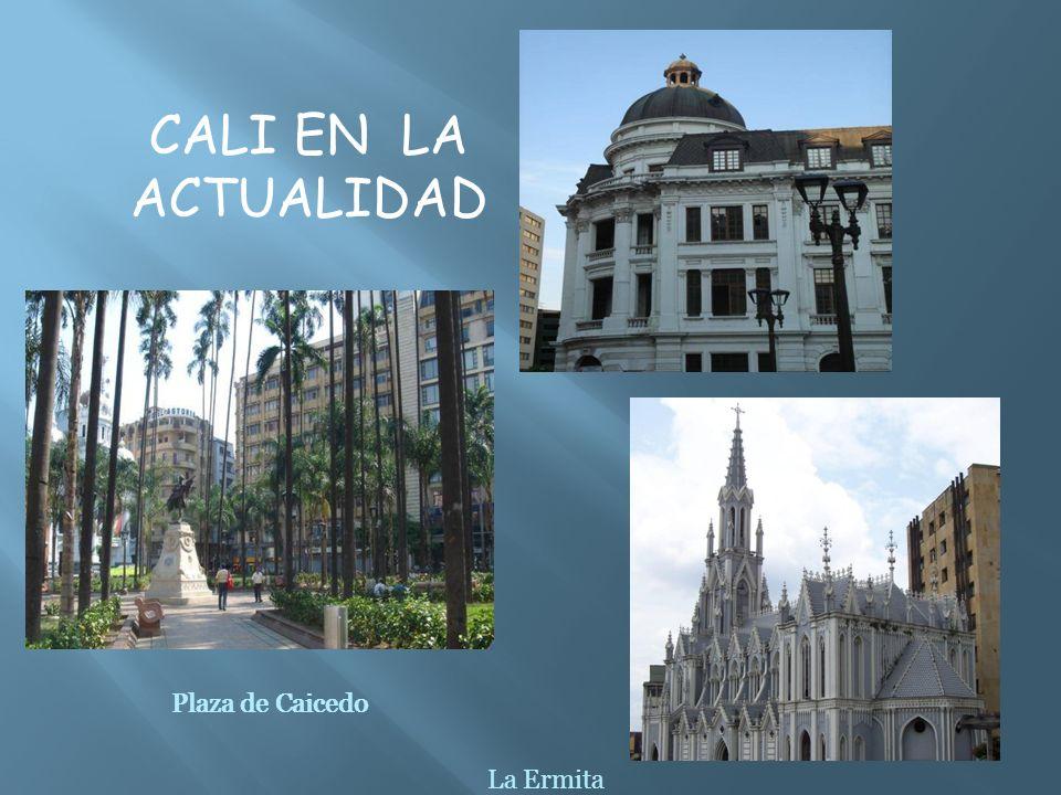 La Ermita Plaza de Caicedo Palacio municipal Plaza de Caicedo Palacio municipal CALI EN LA ACTUALIDAD
