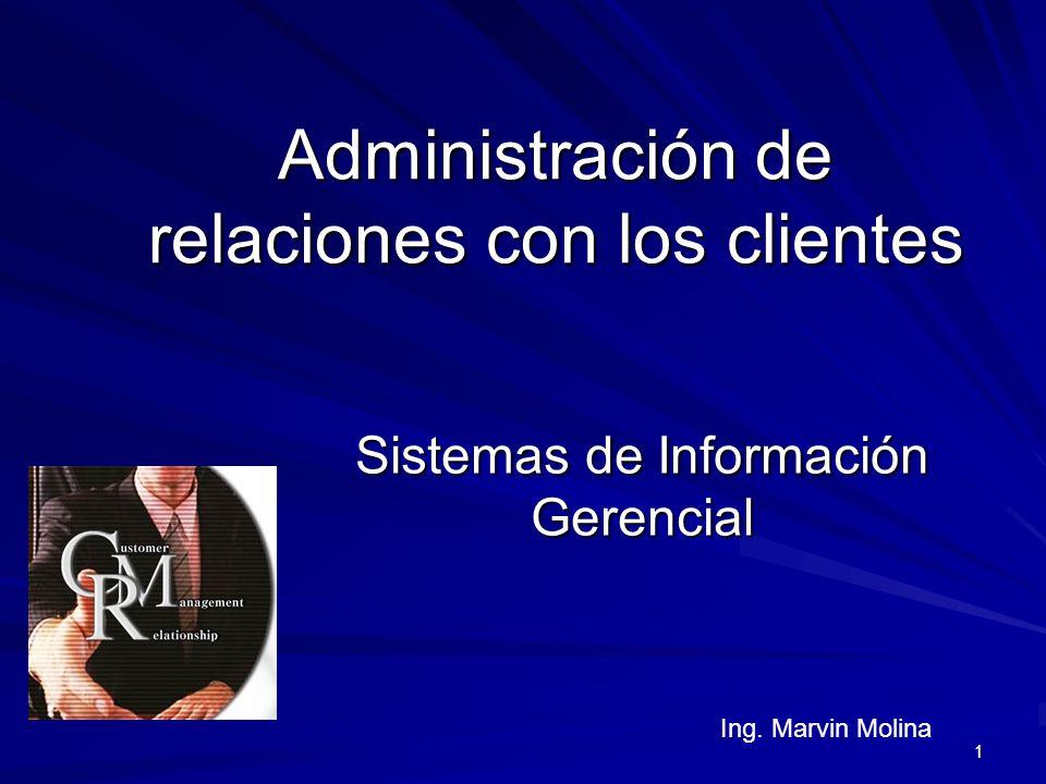 1 Administración de relaciones con los clientes Sistemas de Información Gerencial Ing. Marvin Molina