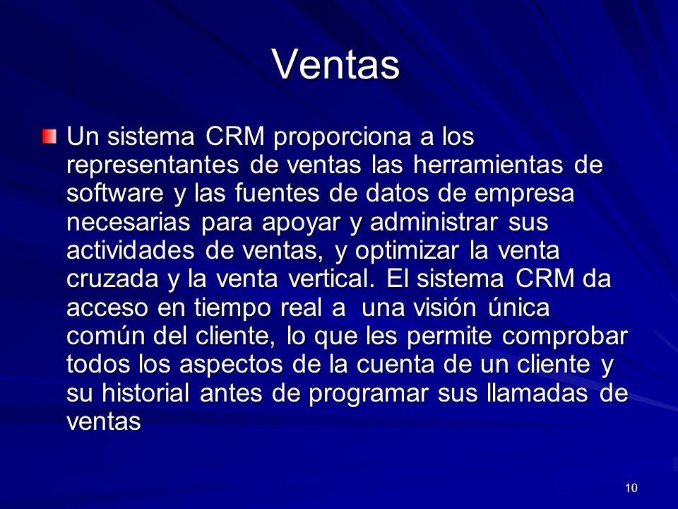 10 Ventas Un sistema CRM proporciona a los representantes de ventas las herramientas de software y las fuentes de datos de empresa necesarias para apo