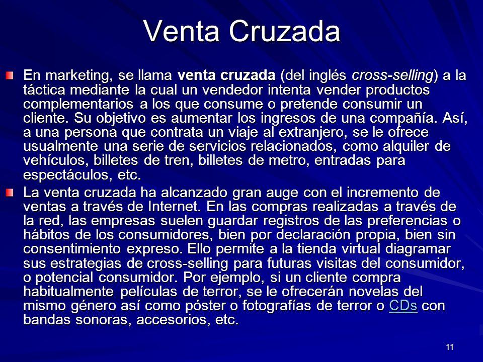 11 Venta Cruzada En marketing, se llama venta cruzada (del inglés cross-selling) a la táctica mediante la cual un vendedor intenta vender productos co