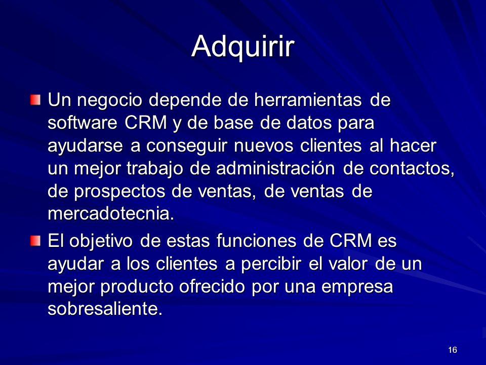 16 Adquirir Un negocio depende de herramientas de software CRM y de base de datos para ayudarse a conseguir nuevos clientes al hacer un mejor trabajo