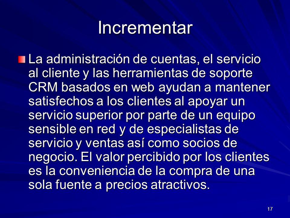 17 Incrementar La administración de cuentas, el servicio al cliente y las herramientas de soporte CRM basados en web ayudan a mantener satisfechos a l