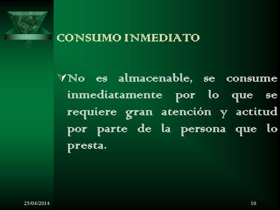 25/04/201410 CONSUMO INMEDIATO No es almacenable, se consume inmediatamente por lo que se requiere gran atención y actitud por parte de la persona que lo presta.