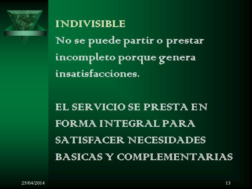 25/04/201413 INDIVISIBLE No se puede partir o prestar incompleto porque genera insatisfacciones. EL SERVICIO SE PRESTA EN FORMA INTEGRAL PARA SATISFAC