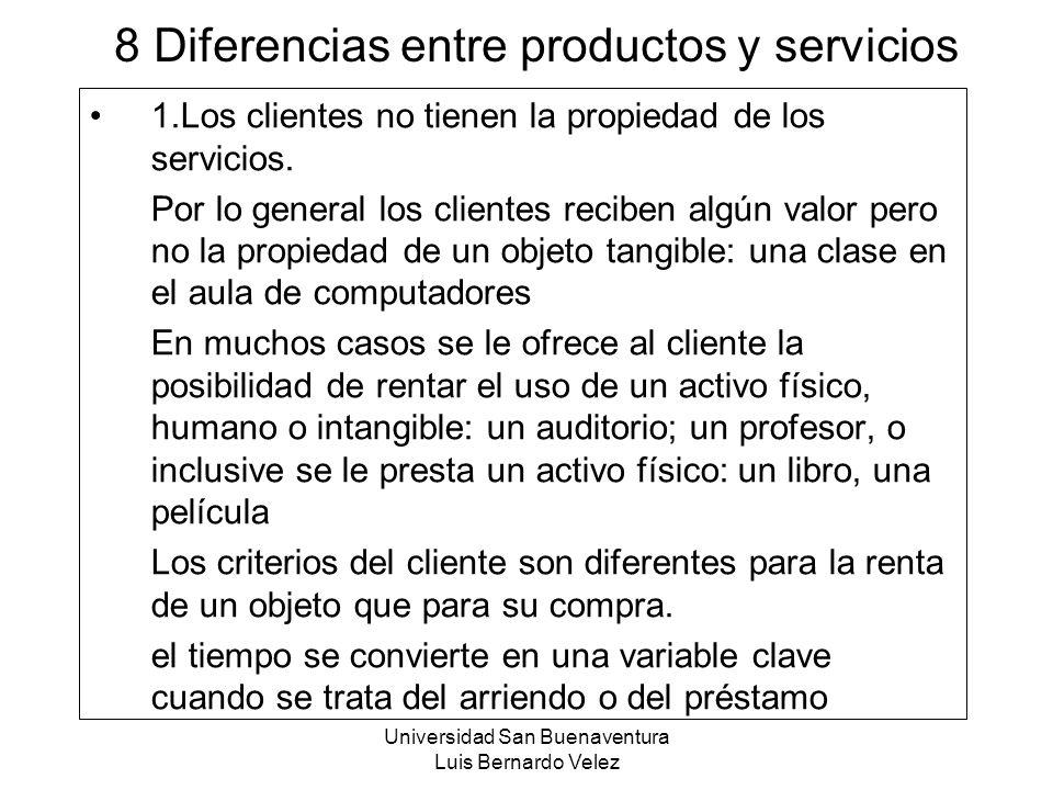 Universidad San Buenaventura Luis Bernardo Velez 8 Diferencias entre productos y servicios 1.Los clientes no tienen la propiedad de los servicios. Por