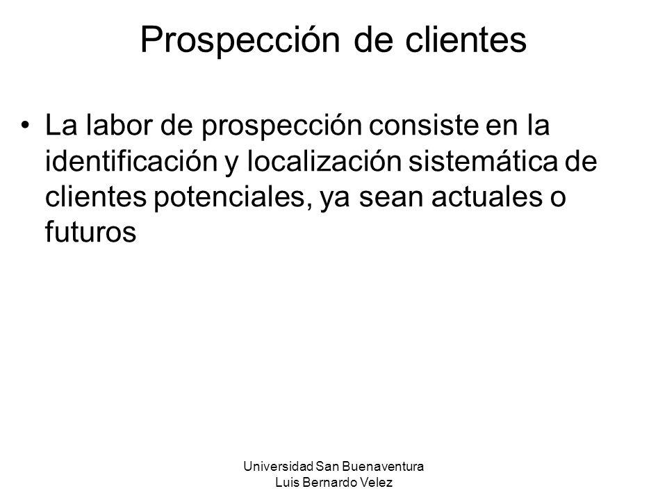Universidad San Buenaventura Luis Bernardo Velez Prospección de clientes La labor de prospección consiste en la identificación y localización sistemát