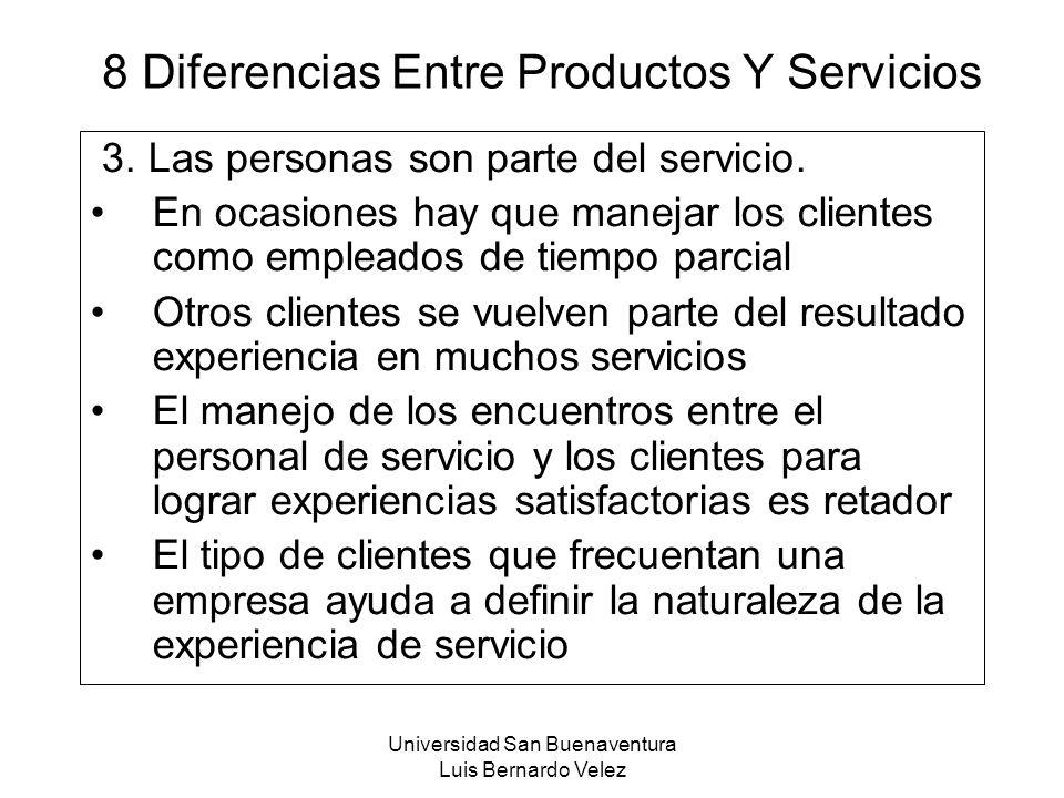 Universidad San Buenaventura Luis Bernardo Velez 8 Diferencias Entre Productos Y Servicios 3. Las personas son parte del servicio. En ocasiones hay qu