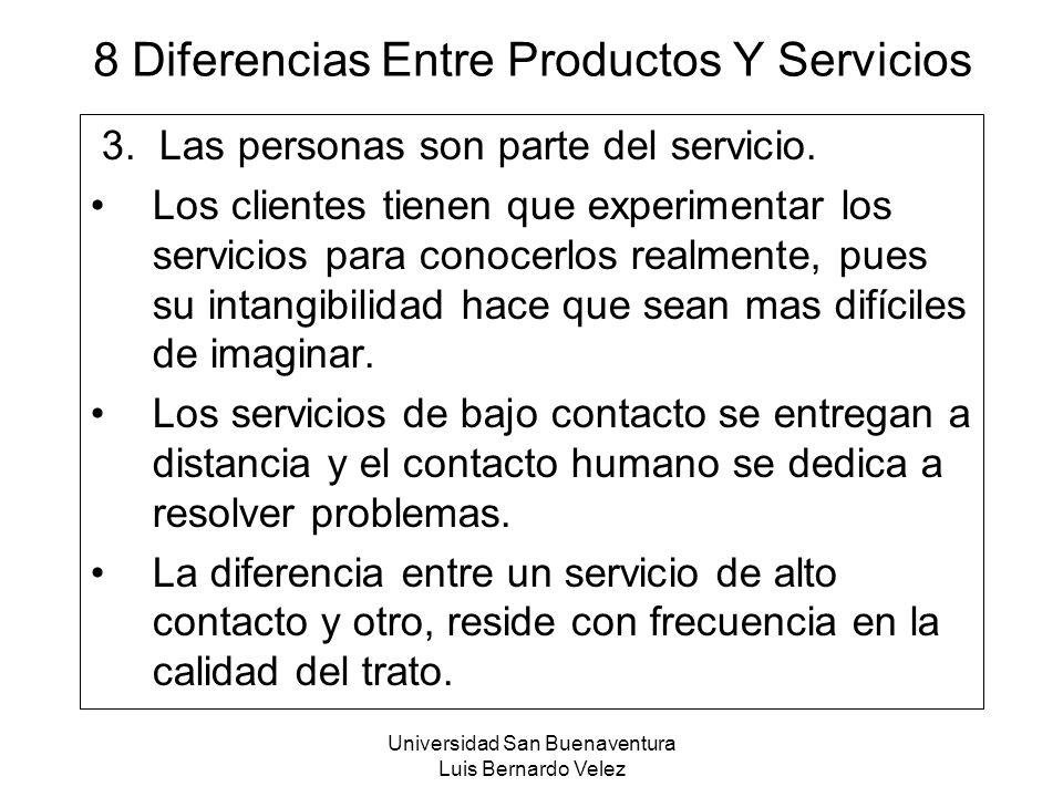 Universidad San Buenaventura Luis Bernardo Velez 8 Diferencias Entre Productos Y Servicios 3. Las personas son parte del servicio. Los clientes tienen