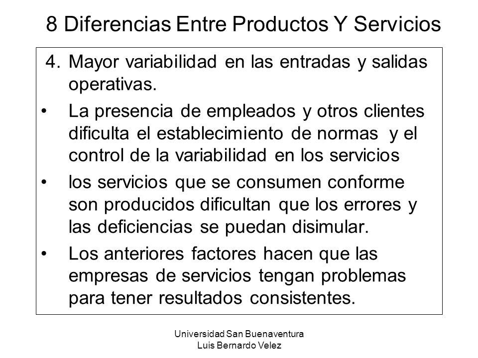 Universidad San Buenaventura Luis Bernardo Velez 8 Diferencias Entre Productos Y Servicios 4.Mayor variabilidad en las entradas y salidas operativas.