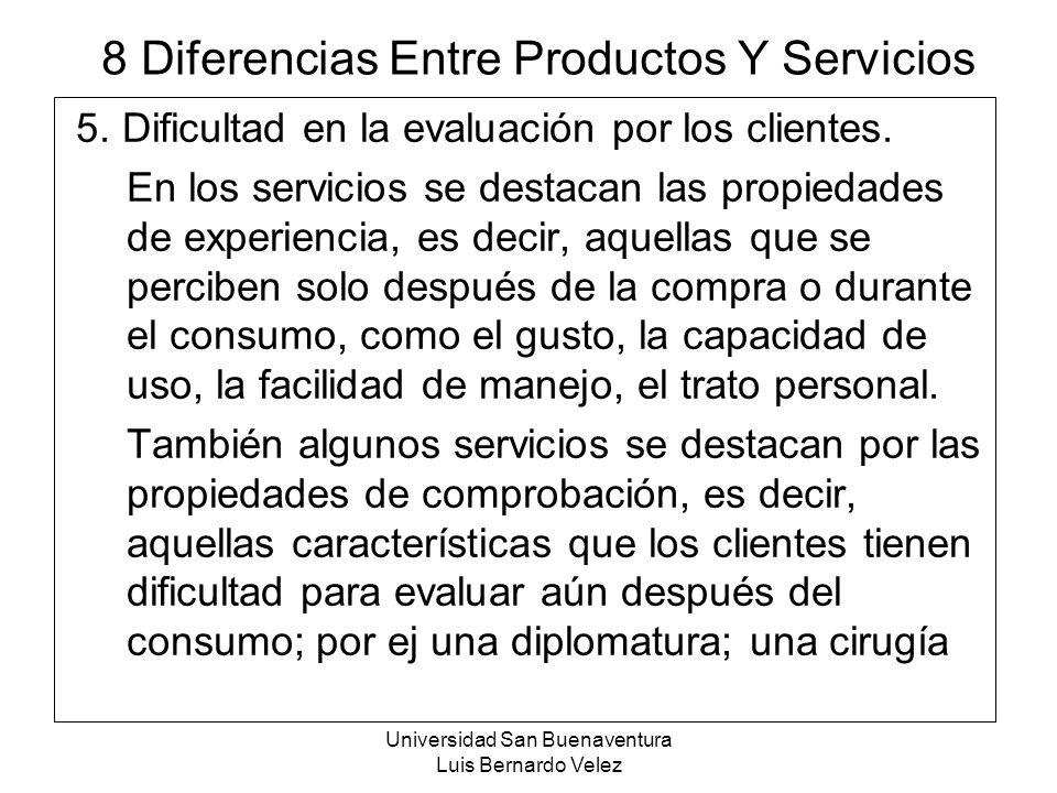 Universidad San Buenaventura Luis Bernardo Velez 8 Diferencias Entre Productos Y Servicios 5. Dificultad en la evaluación por los clientes. En los ser