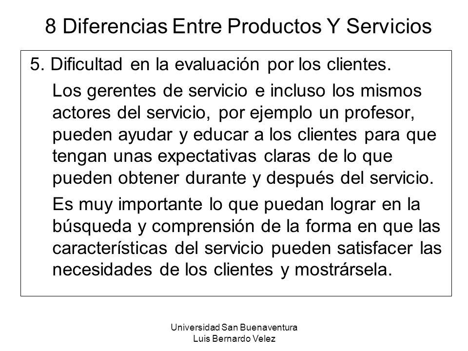 Universidad San Buenaventura Luis Bernardo Velez 8 Diferencias Entre Productos Y Servicios 5. Dificultad en la evaluación por los clientes. Los gerent