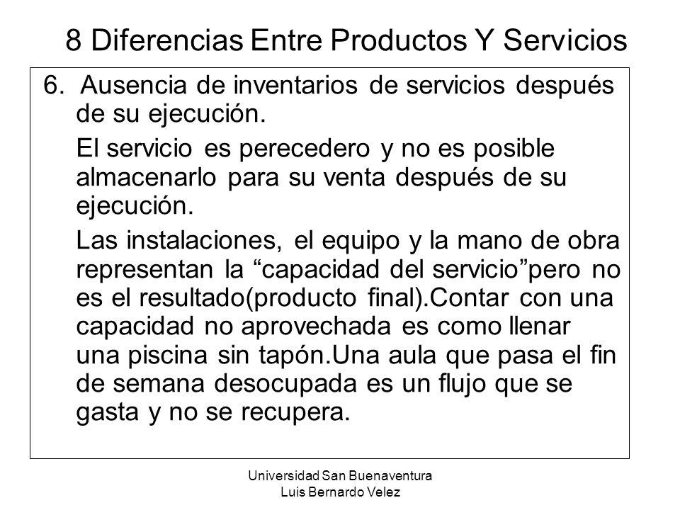 Universidad San Buenaventura Luis Bernardo Velez 8 Diferencias Entre Productos Y Servicios 6. Ausencia de inventarios de servicios después de su ejecu