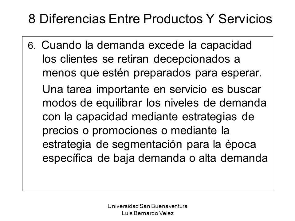 Universidad San Buenaventura Luis Bernardo Velez 8 Diferencias Entre Productos Y Servicios 6. Cuando la demanda excede la capacidad los clientes se re