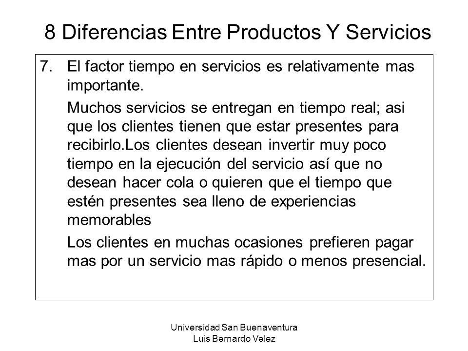 Universidad San Buenaventura Luis Bernardo Velez 8 Diferencias Entre Productos Y Servicios 7.El factor tiempo en servicios es relativamente mas import