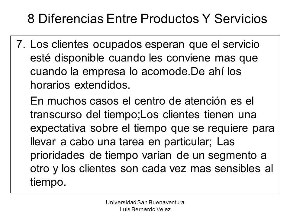 Universidad San Buenaventura Luis Bernardo Velez 8 Diferencias Entre Productos Y Servicios 7.Los clientes ocupados esperan que el servicio esté dispon