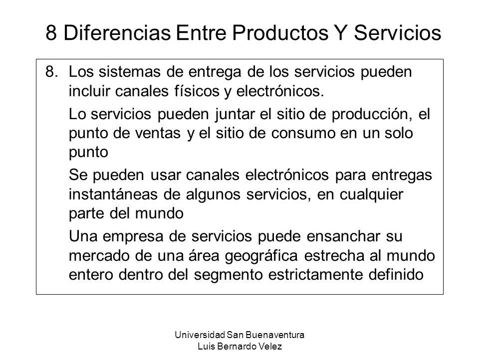 Universidad San Buenaventura Luis Bernardo Velez 8 Diferencias Entre Productos Y Servicios 8.Los sistemas de entrega de los servicios pueden incluir c