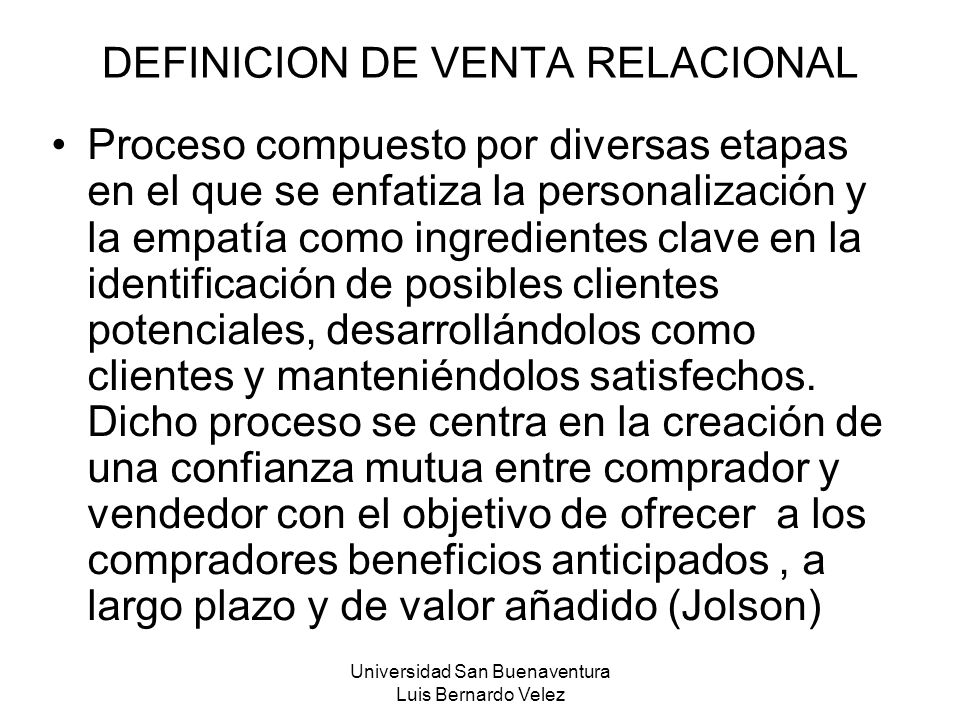 Universidad San Buenaventura Luis Bernardo Velez DEFINICION DE VENTA RELACIONAL Proceso compuesto por diversas etapas en el que se enfatiza la persona