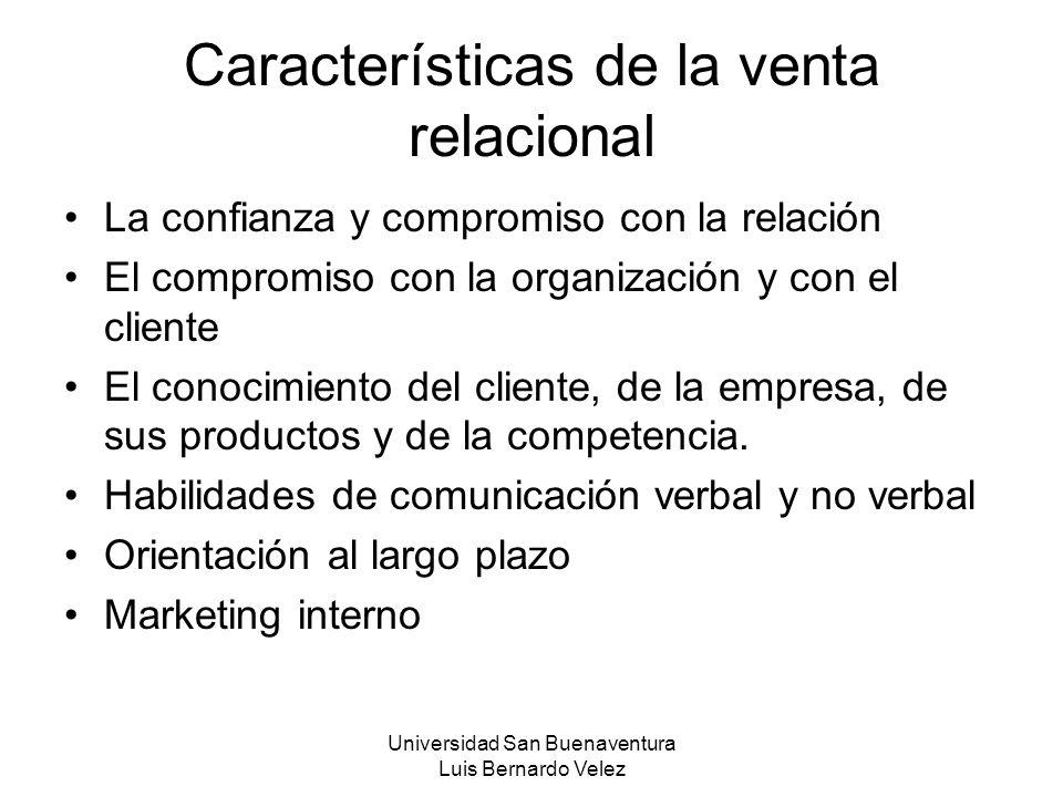 Universidad San Buenaventura Luis Bernardo Velez Características de la venta relacional La confianza y compromiso con la relación El compromiso con la