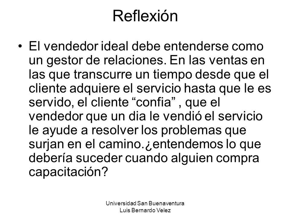 Universidad San Buenaventura Luis Bernardo Velez Reflexión El vendedor ideal debe entenderse como un gestor de relaciones. En las ventas en las que tr