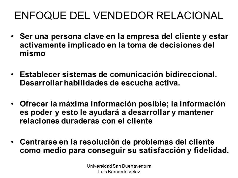 Universidad San Buenaventura Luis Bernardo Velez ENFOQUE DEL VENDEDOR RELACIONAL Ser una persona clave en la empresa del cliente y estar activamente i