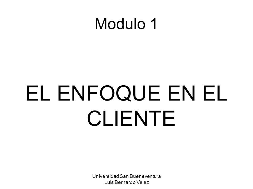 Universidad San Buenaventura Luis Bernardo Velez Modulo 1 EL ENFOQUE EN EL CLIENTE
