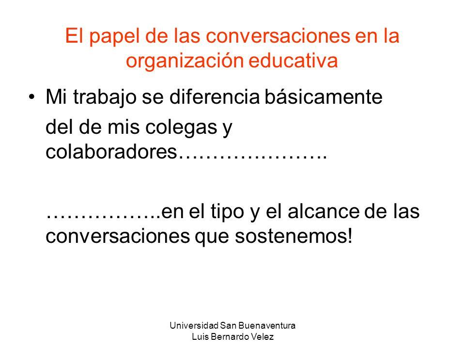 Universidad San Buenaventura Luis Bernardo Velez El papel de las conversaciones en la organización educativa Mi trabajo se diferencia básicamente del