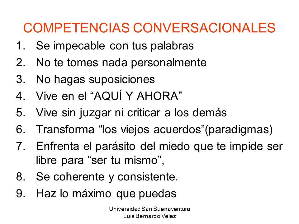 Universidad San Buenaventura Luis Bernardo Velez COMPETENCIAS CONVERSACIONALES 1.Se impecable con tus palabras 2.No te tomes nada personalmente 3.No h