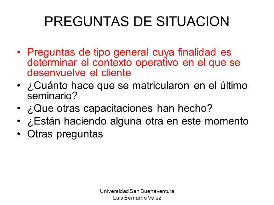 Universidad San Buenaventura Luis Bernardo Velez PREGUNTAS DE SITUACION Preguntas de tipo general cuya finalidad es determinar el contexto operativo e