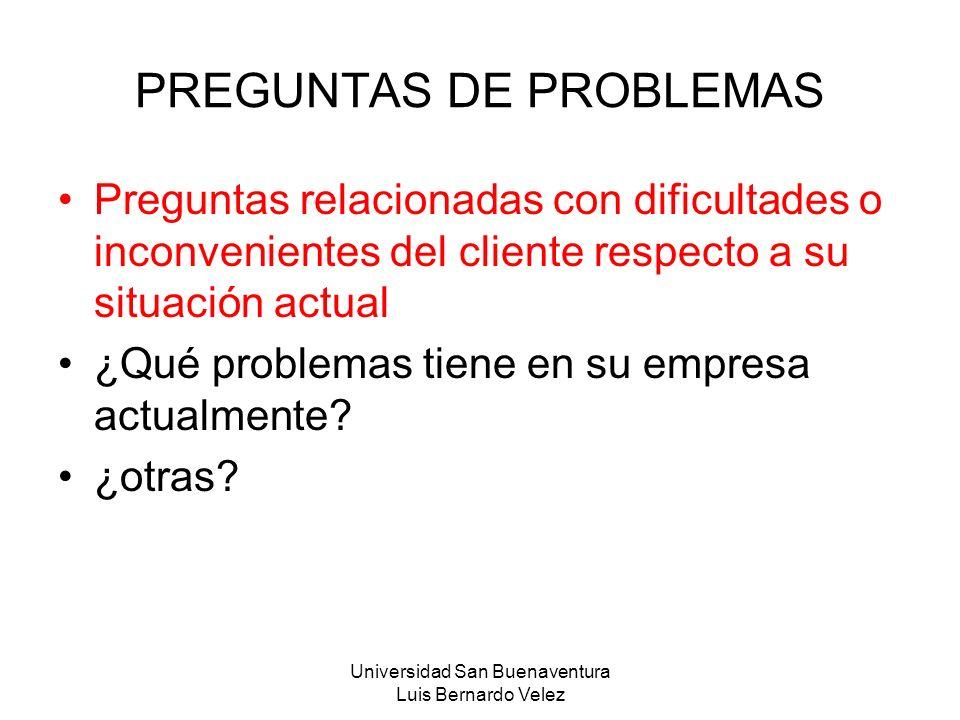 Universidad San Buenaventura Luis Bernardo Velez PREGUNTAS DE PROBLEMAS Preguntas relacionadas con dificultades o inconvenientes del cliente respecto
