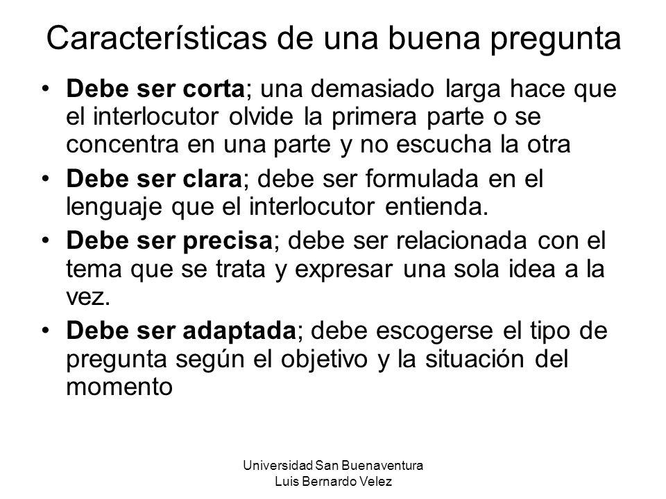 Universidad San Buenaventura Luis Bernardo Velez Características de una buena pregunta Debe ser corta; una demasiado larga hace que el interlocutor ol