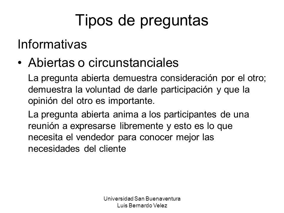 Universidad San Buenaventura Luis Bernardo Velez Tipos de preguntas Informativas Abiertas o circunstanciales La pregunta abierta demuestra consideraci