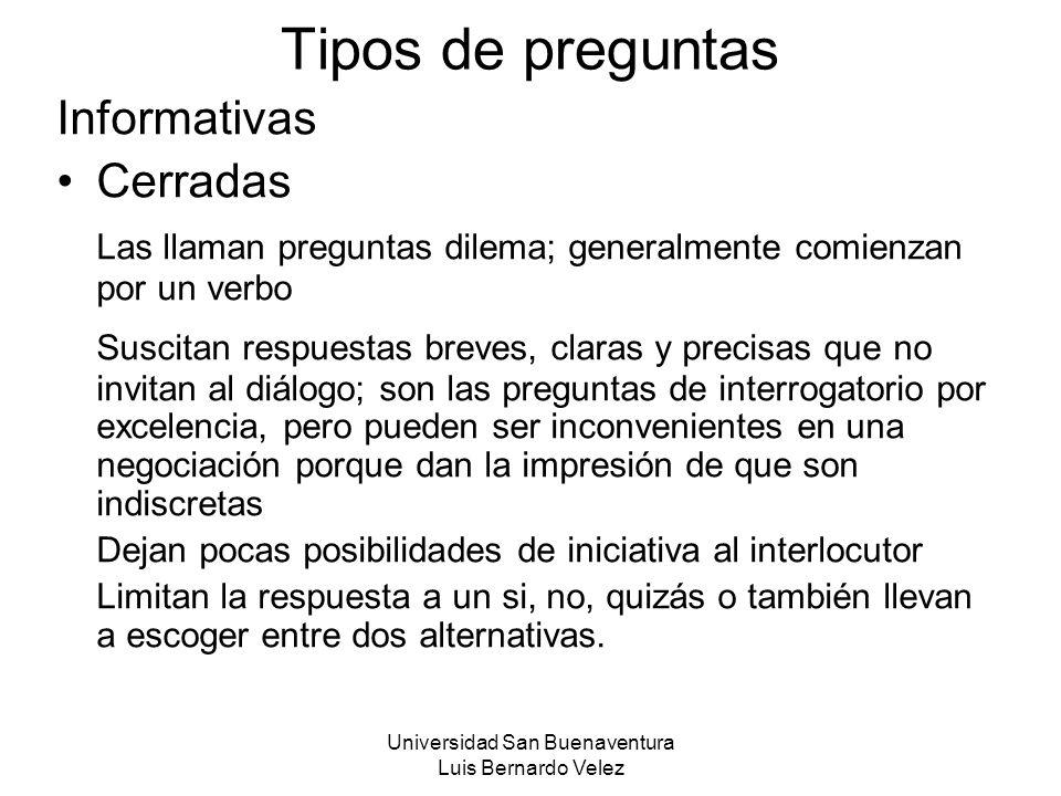 Universidad San Buenaventura Luis Bernardo Velez Tipos de preguntas Informativas Cerradas Las llaman preguntas dilema; generalmente comienzan por un v