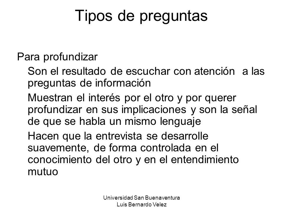 Universidad San Buenaventura Luis Bernardo Velez Tipos de preguntas Para profundizar Son el resultado de escuchar con atención a las preguntas de info