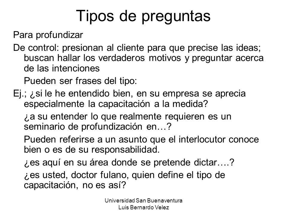 Universidad San Buenaventura Luis Bernardo Velez Tipos de preguntas Para profundizar De control: presionan al cliente para que precise las ideas; busc