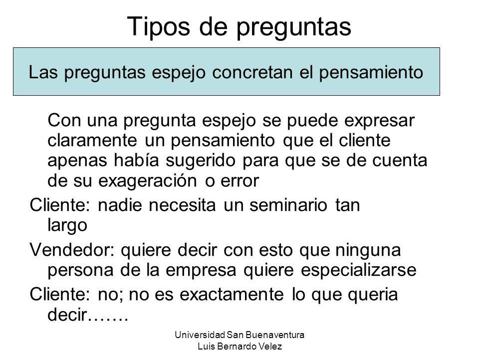 Universidad San Buenaventura Luis Bernardo Velez Tipos de preguntas Con una pregunta espejo se puede expresar claramente un pensamiento que el cliente